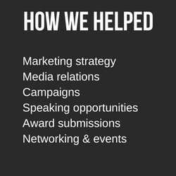 How we helped: marketing strategy, media relations, campaigns, speaking opportunities, award submissions, networking, events